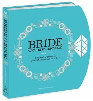 "The Bride-to-Be Book:<br/>A Journal of Memories From the Proposal to ""I Do"""